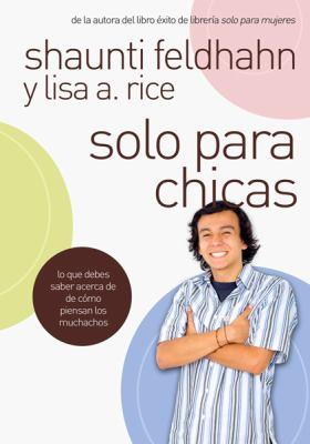 Solo Para Chicas: Lo Que Necesitas Saber Acerca de Como Piensan los Chicos = For Young Women Only 9780789916198