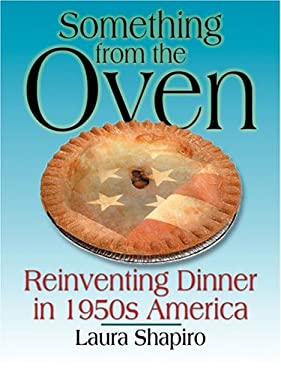 Something from the Oven: Reinventing Dinner in 1950s America 9780786266937