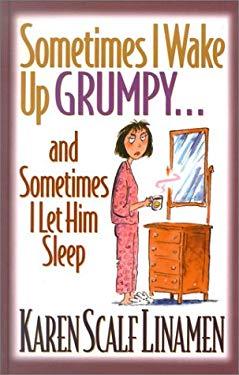 Sometimes I Wake Up Grumpy...and Sometimes I Let Him Sleep 9780786245130