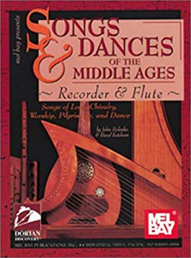 Songs & Dances of the Middle Ages: Songs of Love, Chivalry, Worship, Pilgrimage, and Dance: Recorder & Flute 9780786630868