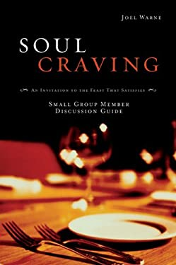 Soul Craving Small Group Member Discussion Guide: An Invitation to the Feast That Satisfies; A 6-Session Bible Study 9780784719930