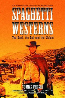 Spaghetti Westerns-The Good, the Bad and the Violent: A Comprehensive, Illustrated Filmography of 558 Eurowesterns and Their Personnel, 1961-1977 9780786424429