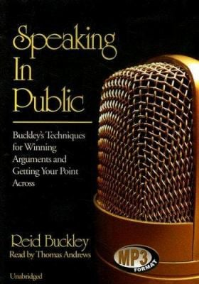 Speaking in Public: Buckley's Techniques for Winning Arguments and Getting Your Point Across 9780786159062