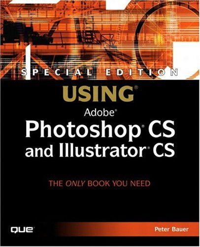 Special Edition Using Adobe Photoshop CS and Illustrator CS [With CDROM] 9780789730411