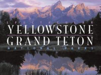 Spectacular Yellowstone and Grand Teton National Parks 9780789399946
