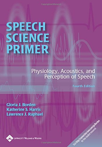 Speech Science Primer: Physiology, Acoustics, and Perception of Speech 9780781771177