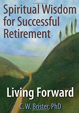 Spiritual Wisdom for Sucessful Retirement: Living Forward 9780789028044
