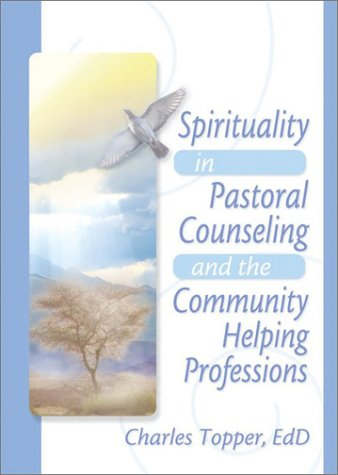 Spirituality in Pastoral Counseling and the Community Helping Professions 9780789018489