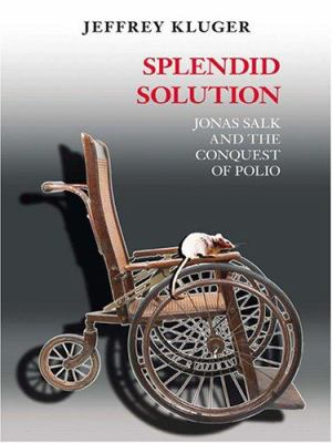 Splendid Solution: Jonas Salk and the Conquest of Polio 9780786273232