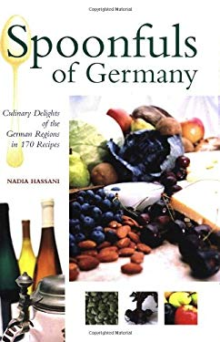 Spoonfuls of Germany: Culinary Delights of the German Regions in 170 Recipes 9780781810579