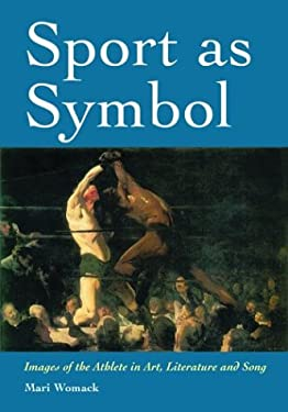 Sport as Symbol: Images of the Athlete in Art, Literature and Song 9780786415793