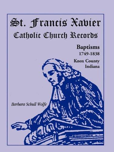 St. Francis Xavier Catholic Church Records: Baptisms, 1749-1838, Knox County, Indiana 9780788411175