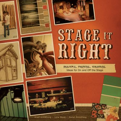 Stage It Right: Beautiful, Practical, Theatrical Ideas for on and Off the Stage 9780784723937
