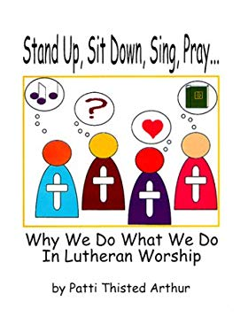 Stand Up, Sit Down, Sing, Pray: Why We Do What We Do in Lutheran Worship 9780788013522