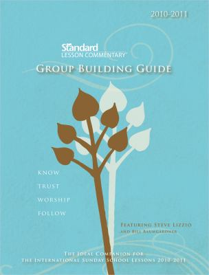 Standard Lesson Commentary Group Building Guide: Know - Trust - Worship - Follow 9780784724736