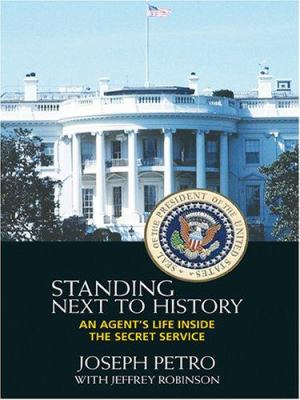 Standing Next to History: An Agent's Life Inside the Secret Service 9780786276134