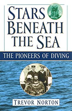 Stars Beneath the Sea: The Pioneers of Diving 9780786707508