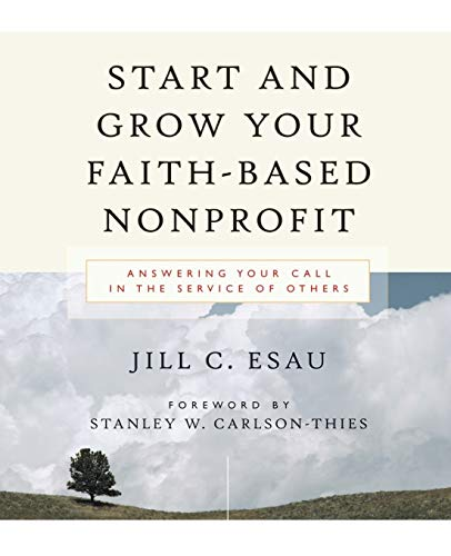 Start and Grow Your Faith-Based Nonprofit: Answering Your Call in the Service of Others 9780787976729