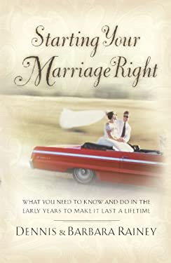 Starting Your Marriage Right: What You Need to Know and Do in the Early Years to Make It Last a Lifetime 9780785288527
