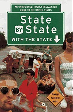 State by State with the State: An Uninformed, Poorly Researched Guide to the United States 9780786882137