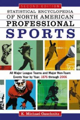 Statistical Encyclopedia of North American Professional Sports 4v: All Teams and Major Non-Team Events Year by Year, 1876 Through 2006 9780786432943
