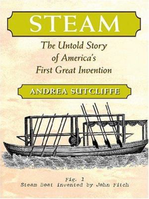 Steam: The Untold Story of America's First Great Invention 9780786268948