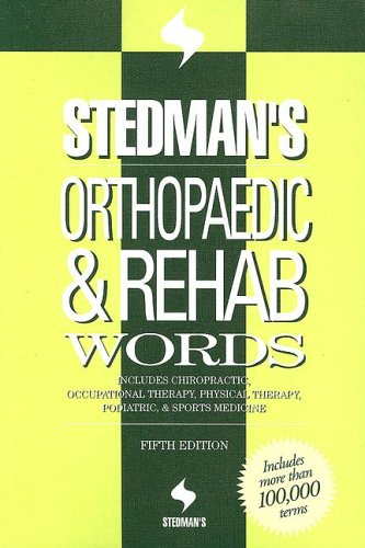 Stedman's Orthopaedic & Rehab Words: Includes Chiropractic, Occupational Therapy, Physical Therapy, Podiatric, & Sports Medicine 9780781761826