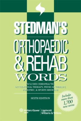 Stedman's Orthopaedic & Rehab Words: Includes Chiropractic, Occupational Therapy, Physical Therapy, Podiatric, & Sports Medicine 9780781797269