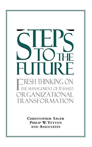 Steps to the Future: Fresh Thinking on the Management of It-Based Organizational Transformation 9780787903589