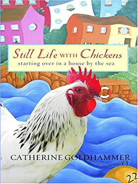 Still Life with Chickens: Starting Over in a House by the Sea 9780786290208