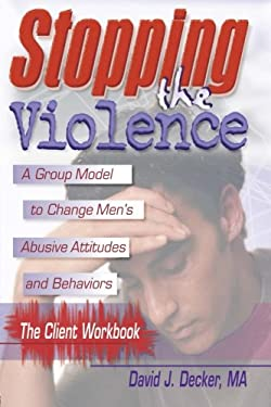 Stopping the Violence: A Group Model to Change Men's Abusive Att...Workbook 9780789007094