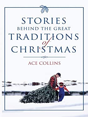 Stories Behind the Great Traditions of Christmas 9780786275847