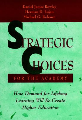 Strategic Choices for the Academy: How Demand for Lifelong Learning Will Re-Create Higher Education 9780787940676