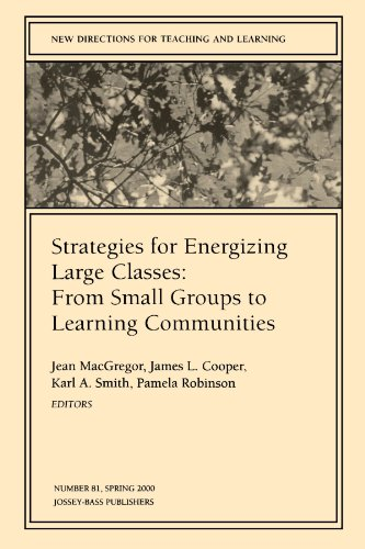 Strategies for Energizing Large Classes: From Small Groups to Learning Communities: New Directions for Teaching and Learning 9780787953379