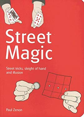 Street Magic: Street Tricks, Sleight of Hand and Illusion 9780786720941