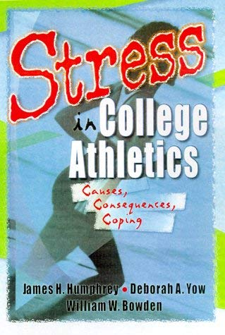 Stress in College Athletics: Causes, Consequences, Coping 9780789009357