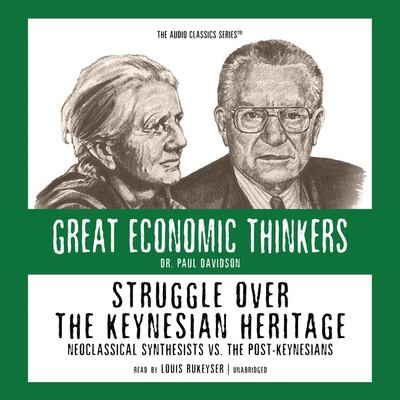 Struggle Over the Keynesian Heritage: Neoclassical Synthesists Vs. the Post Keynesians 9780786169283