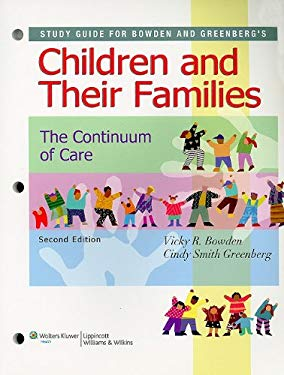 Study Guide for Bowden and Greenberg's Children and Their Families: A Continuum of Care 9780781789660