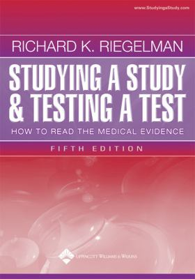 Studying a Study and Testing a Test: How to Read the Medical Evidence 9780781745765