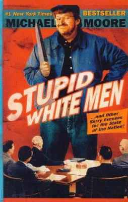 Stupid White Men...and Other Sorry Excuses for the State of the Nation 9780786244041