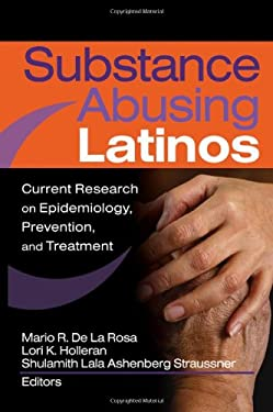 Substance Abusing Latinos: Current Research on Epidemiology, Prevention, and Treatment 9780789028822