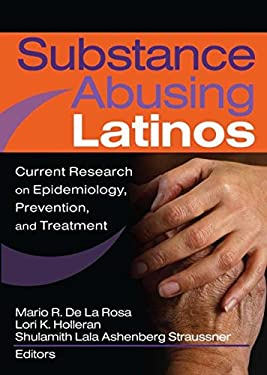 Substance Abusing Latinos: Current Research on Epidemiology, Prevention, and Treatment 9780789028839