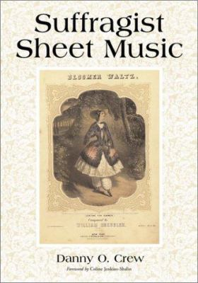 Suffragist Sheet Music: An Illustrated Catalog of Published Music Associated with the Women's Rights and Suffrage Movement in America, 1795-19 9780786412983
