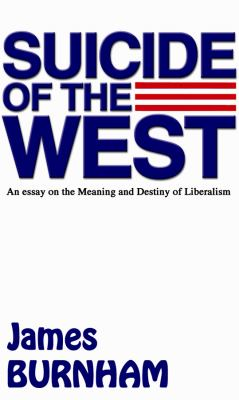 Suicide of the West: An Essay on the Meaning and Destiny of Liberalism 9780786100224