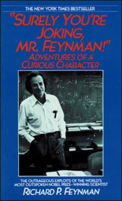 Surely You're Joking, Mr. Feynman: Adventures of a Curious Character 9780786136667