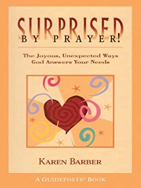 Surprised by Prayer!: The Joyous, Unexpected Ways God Answers Your Needs 9780786260577