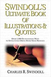 Swindoll's Ultimate Book of Illustrations & Quotes: Over 1,500 Outstanding Ways to Effectively Drive Home Your Message 3055647