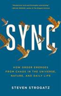 Sync: How Order Emerges from Chaos in the Universe, Nature, and Daily Life 9780786887217