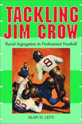 Tackling Jim Crow: Racial Segregation in Professional Football 9780786415977