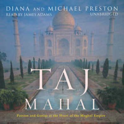 Taj Mahal: Passion and Genius at the Heart of the Moghul Empire 9780786159277